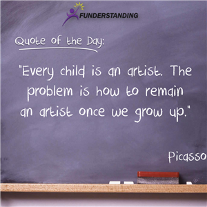 Quote of the day, Every Child is an artist. The problem is how to remain an artist once we grow up.""